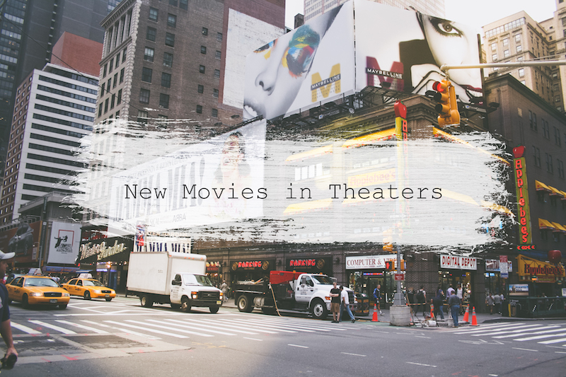 new movies in theaters, neue Kinofilme