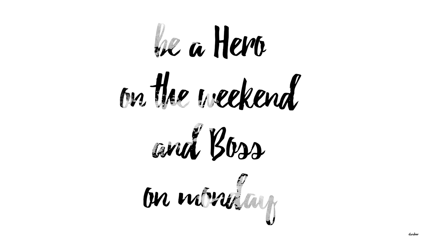 quote, be a hero on the weekend an boss on monday, Zitat, wallpaper, freebie, do it yourself, for dektop, desktop background, Desktophintergrund, kostenlos, download