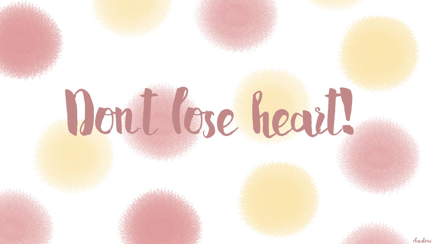 Don´t lose heart, Wallpaper, motivation, quote, Freebie, downloadable, kostenlos, Desktophintergund, desktop background